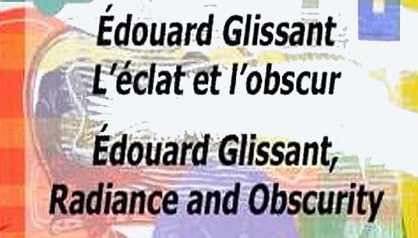 « L'éclat et l'obscur »… hommage à E. Glissant