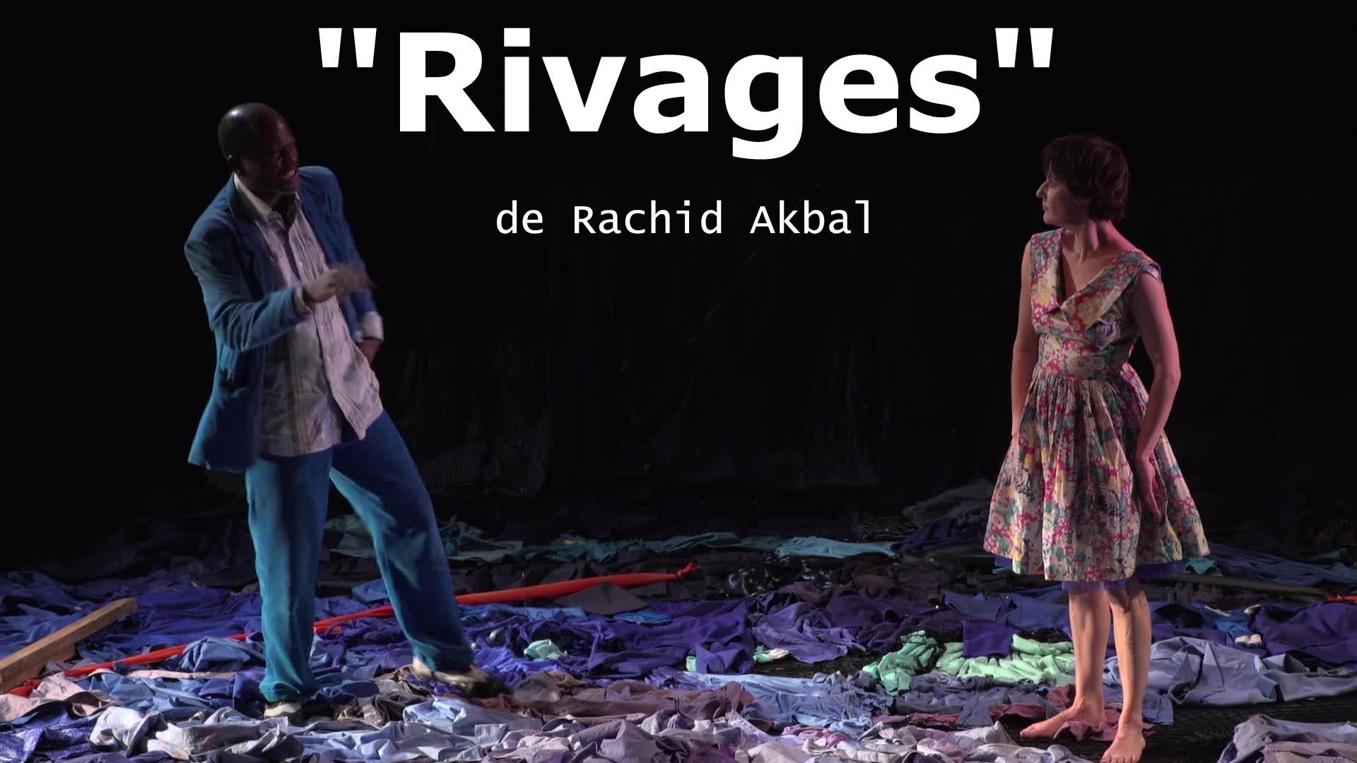 « Rivages », texte et m.e.s. Rachid Akbal