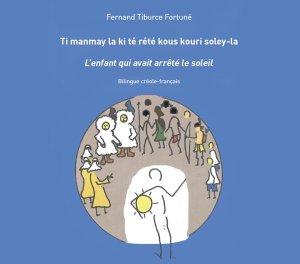 « Ti manmay la ki té rété kous kouri soley-la », de Fernand Tiburce(...)