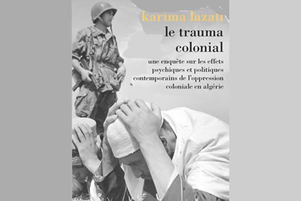 Karima Lazali : « Le colonisé est d'abord et avant tout un possédé(...)