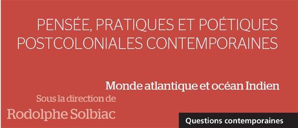 Pensée, pratiques et poétiques postcoloniales contemporaines. Monde(...)